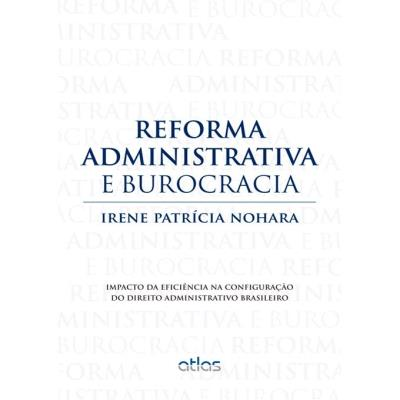 Reforma Administrativa e Burocracia: Impacto da Eficiência na Configuração do Direito Administrativo Brasileiro