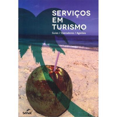 Serviços em Turismo: Guias, Operadores, Agentes - Editora Senac Nacional