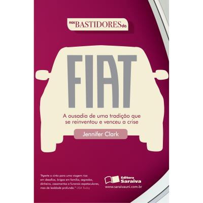 Nos Bastidores da Fiat a Ousadia de uma Tradicao Que Se Reinventou e Venceu a Crise
