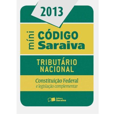 Mini Código Saraiva 2013: Tributário Nacional, Constituição Federal