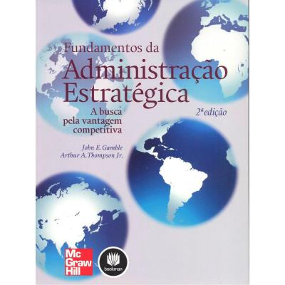 Fundamentos da Administracao Estrategica: a Busca pela Vantagem Competitiva