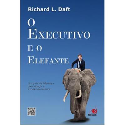 Executivo e o Elefante: um Guia de Lideranca para Atingir a Excelencia Interior, O
