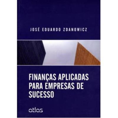 Finanças Aplicadas para Empresas de Sucesso - José Eduardo Zdanowicz