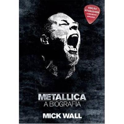 Metallica: a Biografia - Edicao Atualizada