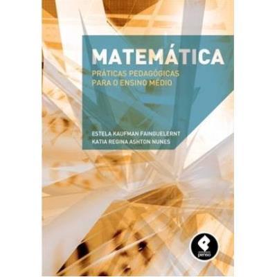 Matematica: Praticas Pedagogicas para o Ensino Medio