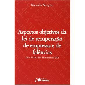 Aspectos Objetivos da Lei de Recuperação de Empresas e de Falências - Ricardo Negrão