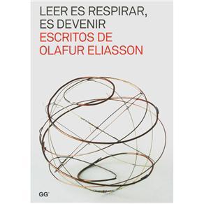 Leer Es Respirar, Es Devenir: Escritos de Olafur Eliasson - Olafur Eliasson