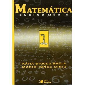 Matemática - Ensino Médio - Volume 1 - Kátia Cristina Stocco Smole e Maria Ignez de Souza Vieira Di