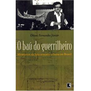 O Baú do Guerrilheiro: Memórias da Luta Armada Urbana no Brasil
