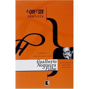 O Que É Ser Dentista: Memórias Profissionais de Gualberto Nogueira Filho