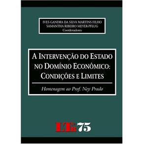A Intervenção do Estado no Domínio Econômico: Condições e Limites: Homenagem ao Prof. Ney Prado