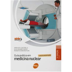 Guia Prático em Medicina Nuclear: a Instrumentação - Amaury Castro Jr., Guilherme Rossi e Renato Dimenstein