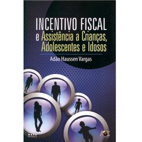 Incentivo Fiscal: e Assistência a Crianças, Adolescentes e Idosos