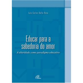 Interfaces - Educar para a Sabedoria do Amor: a Alteridade Como Paradigma Educativo - Luís Carlos Dalla Rosa