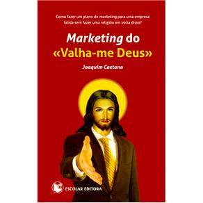 Marketing do Valha-me Deus - Joaquim Caetano
