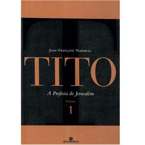 Tito - a Profecia de Jerusalém - Volume 1