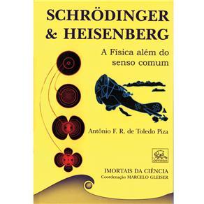 Schrodinger e Heisenberg - a Fisica Alem do Senso Comum - Col. Imortais Da
