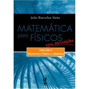 Matemática para Físicos Com Aplicações - Vol.2 - Tratamentos Clássico e Quântico
