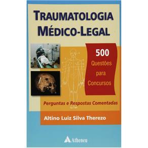 Traumatologia Medico-legal: 500 Questões para Concursos