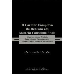 Caráter Complexo da Decisão em Matéria Constitucional: Discursos Sobre a Verdade...