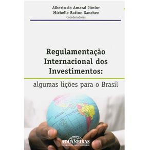 Regulamentacao Internacional dos Investimentos - Algumas Licoes para o Bras