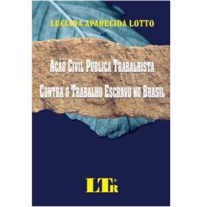 Acao Civil Publica Trabalhista Contra o Trabalho Escravo no Brasil