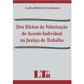 Dos Efeitos da Valorizacao do Acordo Individual na Justica do Trabalho