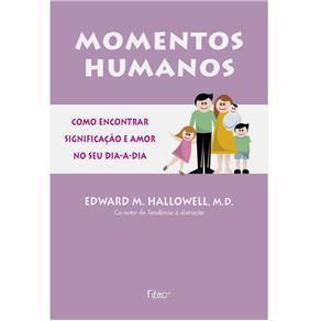 Momentos Humanos - Como Encontrar Significacao e Amor no Dia-a-dia