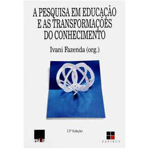 Pesquisa em Educação e as Transformações do Conhecimento - Coleção Práxis