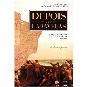Depois das Caravelas: as Relacoes Entre Portugal e Brasil 1808-2000