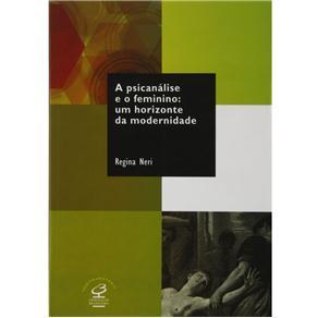 Psicanalise e o Feminino, A: um Horizonte de Modernidade