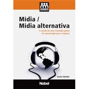 Mídia / Mídia Alternativa: a Escolha de uma Estratégia Global de Comunicação para a Empresa
