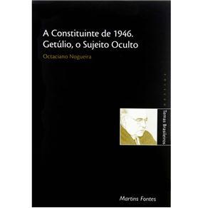 Constituinte de 1946, a - Getúlio, o Sujeito Oculto