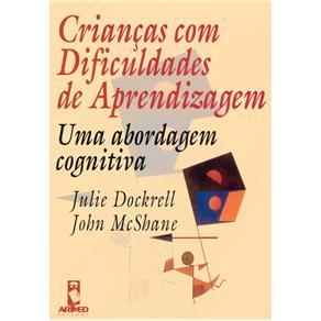 Criancas Com Dificuldades de Aprendizagem - uma Abordagem Cognitivista