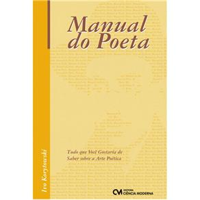 Manual do Poeta, O: Tudo o Que Voce Gostaria de Saber Sobre a Arte Poetica
