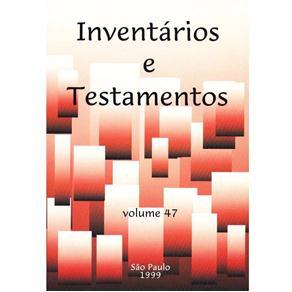 Inventários e Testamentos - Volume 47
