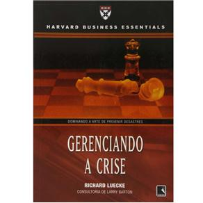 Harvard Business Essentials - Gerenciando a Crise - Richard Luecke