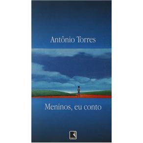 Meninos, Eu Conto - Antônio Torres