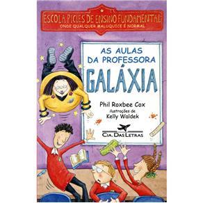 Escola Picles de Ensino Fundamental Onde Qualquer Maluquice É Normal - as Aulas da Professora Galáxia - Phil Roxbee Cox