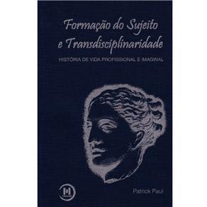 Formação do Sujeito e Transdisciplinaridade: História de Vida Profissional e Imaginal