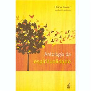 Antologia da Espiritualidade: Obra Psicografada por Francisco Cândido Xavier