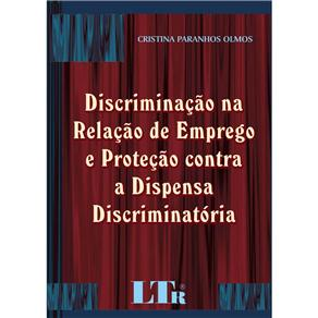 Discriminacao na Relacao de Emprego e Protecao Contra a Dispensa Discrimina