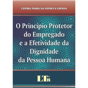 Principio Protetor do Empregado e a Efetividade da Dignidade da Pessoa Huma