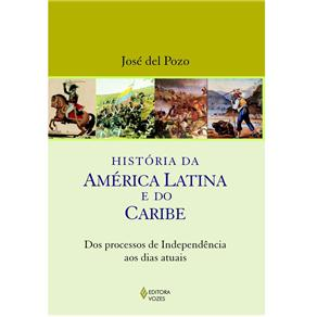 Historia da America Latina e do Caribe: dos Processos de Independencia